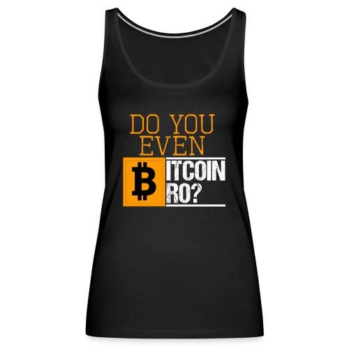 Do You Even Bitcoin Bro? - Frauen Premium Tank Top