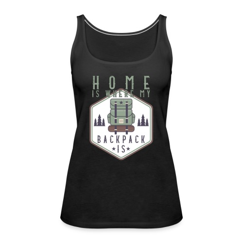 Home Is Where My Backpack Is - Frauen Premium Tank Top