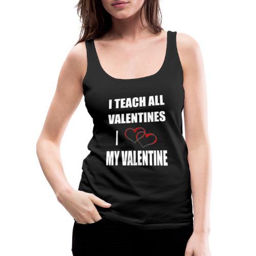 Ich lehre alle Valentines - Ich liebe meine Valen - Frauen Premium Tank Top
