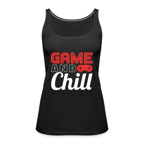 Game And Chill T-Shirt for Gamers - Frauen Premium Tank Top