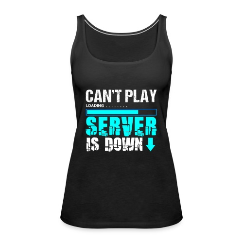Can't Play Server Is Down | Gamer T-Shirt - Frauen Premium Tank Top