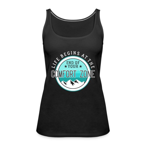 Life Begins At The End Of Your Comfort Zone - Frauen Premium Tank Top