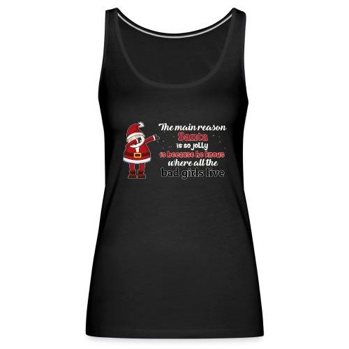 The main reason santa is so jolly , Xmas T-shirt - Women's Premium Tank Top