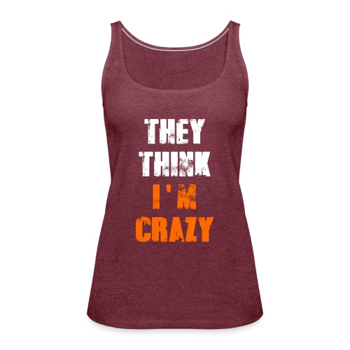 I'm Crazy - Frauen Premium Tank Top