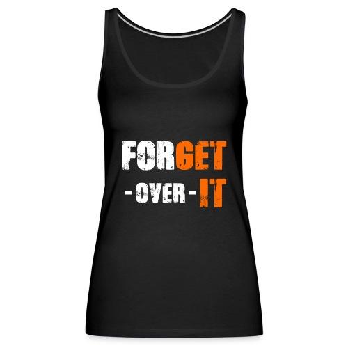 Forget it - Get over it - Frauen Premium Tank Top