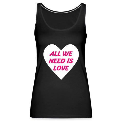 All we need is Love - Frauen Premium Tank Top