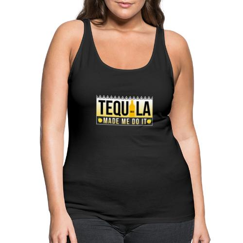 Tequila Made me do it - Women's Premium Tank Top