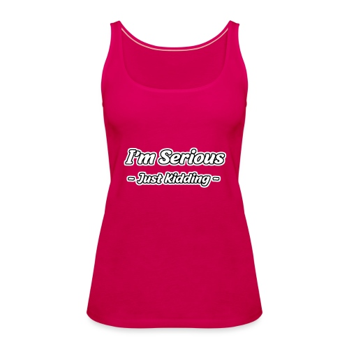 Just Kidding - Frauen Premium Tank Top