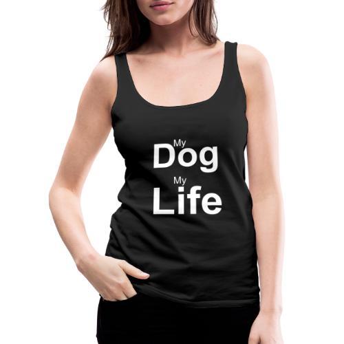 My Dog, My Life - Frauen Premium Tank Top