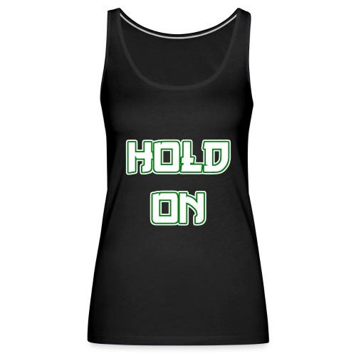 Hold On - Frauen Premium Tank Top