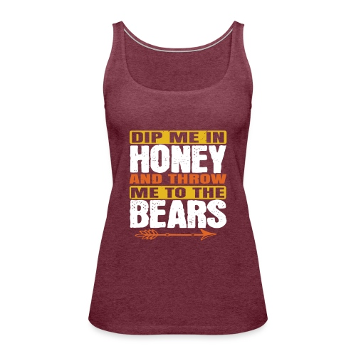 dip me in honey and throw me to the bears - Vrouwen Premium tank top