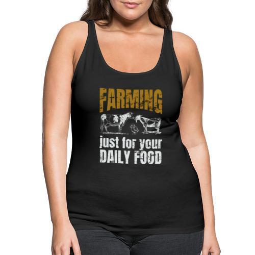 Farming just for jour daily food - Landwirt - Frauen Premium Tank Top