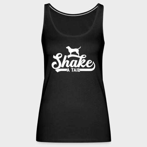 Shake a Tail - Lustiger Hundespruch Hundeliebe - Frauen Premium Tank Top