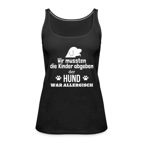 Hund war allergisch - Frauen Premium Tank Top