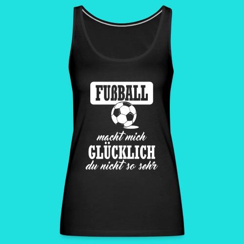 Fußball macht mich glückl - Frauen Premium Tank Top
