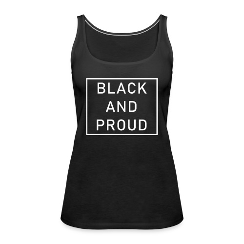Black and Proud - Frauen Premium Tank Top