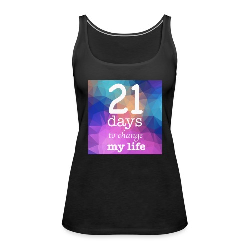 21 days to change my life - Canotta premium da donna