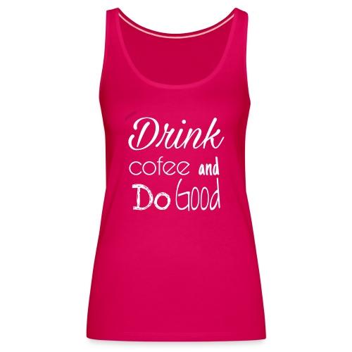 Drink Cofee - Camiseta de tirantes premium mujer