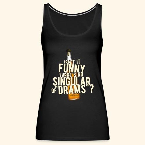 Whisky T Shirt Design Singular of Drams - Frauen Premium Tank Top