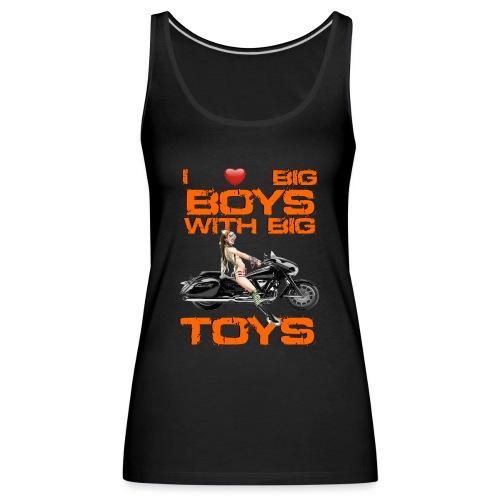 I love boys with big toys - Vrouwen Premium tank top