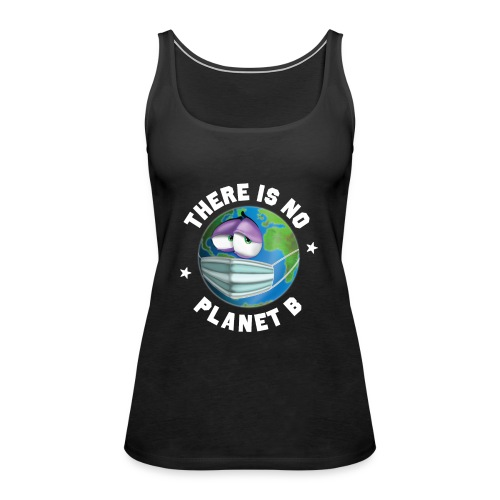 There Is No Planet B - 50th Earth Day - Warning - Canotta premium da donna