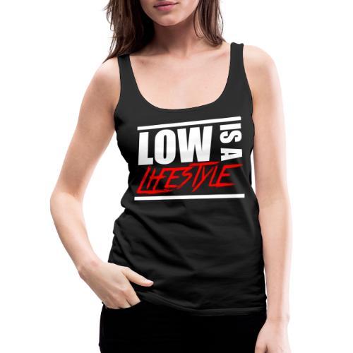 Low is a Lifestyle - Frauen Premium Tank Top