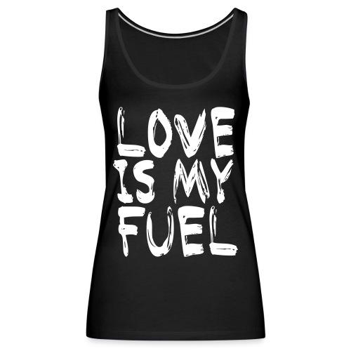 love is my fuel - Frauen Premium Tank Top