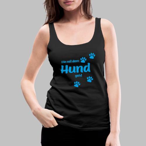 DIE MIT DEM HUND GEHT - BLUE EDITION - Frauen Premium Tank Top