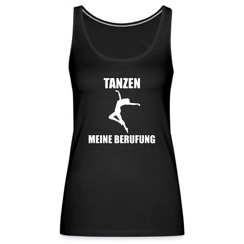 MEINE BERUFUNG Tanzen - Frauen Premium Tank Top