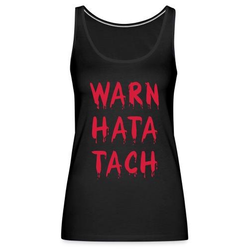 Warn hata Tach - Frauen Premium Tank Top
