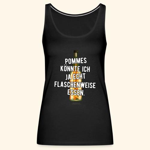 Lustiges Sprüche T-Shirt Flasche Pommes Frites - Frauen Premium Tank Top