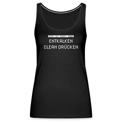 KAFFEE MASCHINEN FAN – Entkalken Clean drücken - Frauen Premium Tank Top