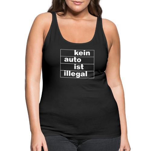 kein auto ist illegal weiß - Frauen Premium Tank Top