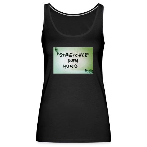 Streichle den Hund - Frauen Premium Tank Top