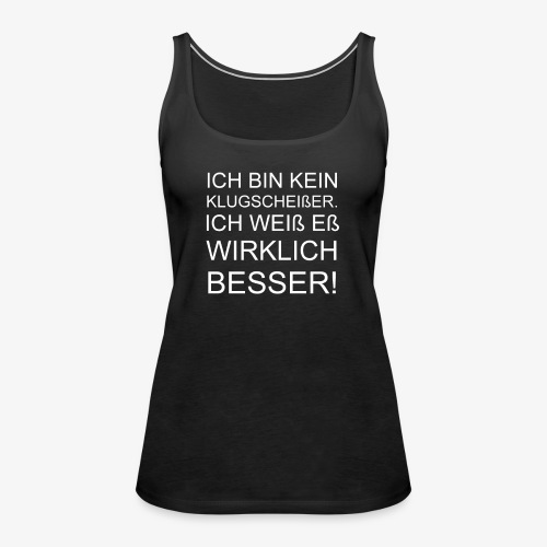 ICH BIN KEIN KLUGSCHEIßER - Frauen Premium Tank Top