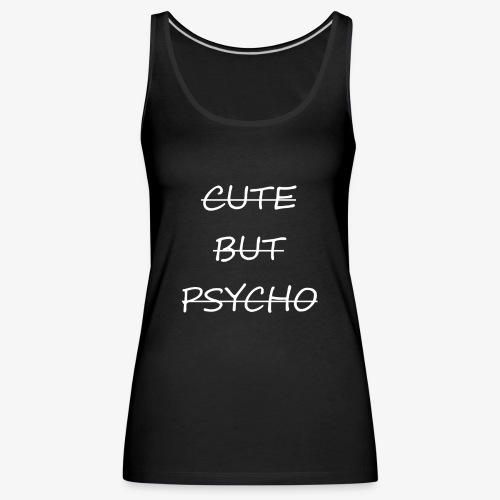 CUTE BUT PSYCHO - Frauen Premium Tank Top