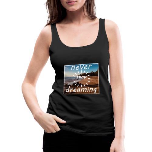 Never Stop Dreaming - Frauen Premium Tank Top
