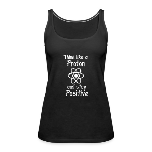think like a proton and stay positive merchandise - Naisten premium hihaton toppi