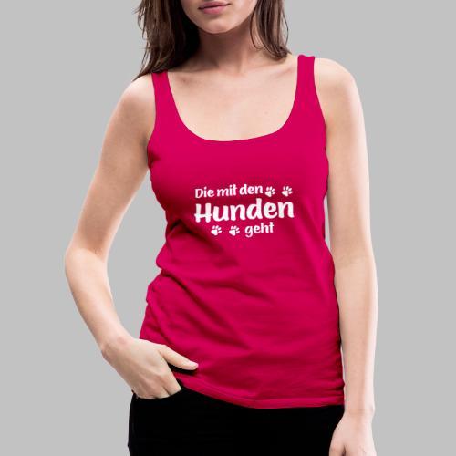 DIE MIT DEN HUNDEN GEHT - Hundepfoten - Frauen Premium Tank Top
