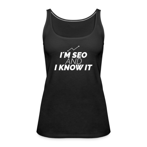 I´M SEO AND I KNOW IT - Frauen Premium Tank Top
