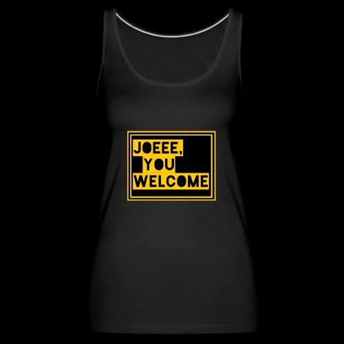 Joeee, you welcome - Vrouwen Premium tank top
