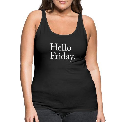 Hello Friday TGIF Thank God it's Friday - Frauen Premium Tank Top
