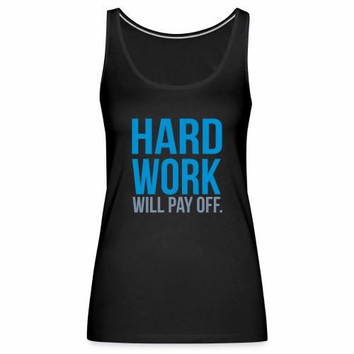 hard work will pay off - Women's Premium Tank Top