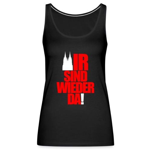 WIR SIND WIEDER DA! - Frauen Premium Tank Top