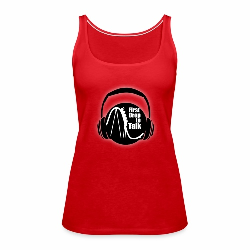 First Drop to Talk Logo - Frauen Premium Tank Top