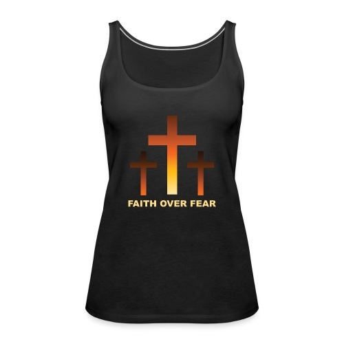 Faith over fear - Premiumtanktopp dam