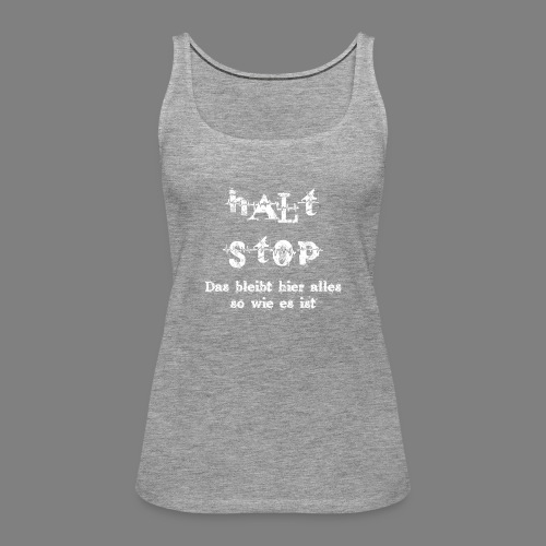 Halt Stop - Frauen Premium Tank Top