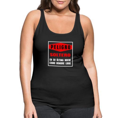 Peligro soltero - Camiseta de tirantes premium mujer
