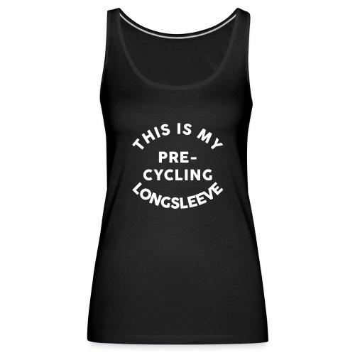 My Pre-Cycling Longsleeve - Frauen Premium Tank Top