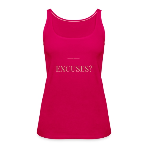 EXCUSES? Motivational T Shirt - Women's Premium Tank Top